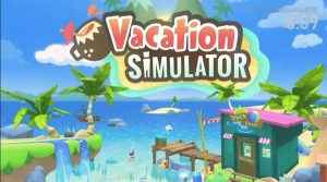 Vacation Simulator Announced