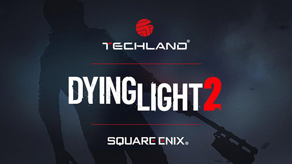 Dying Light 2 Will be Distributed by Square Enix