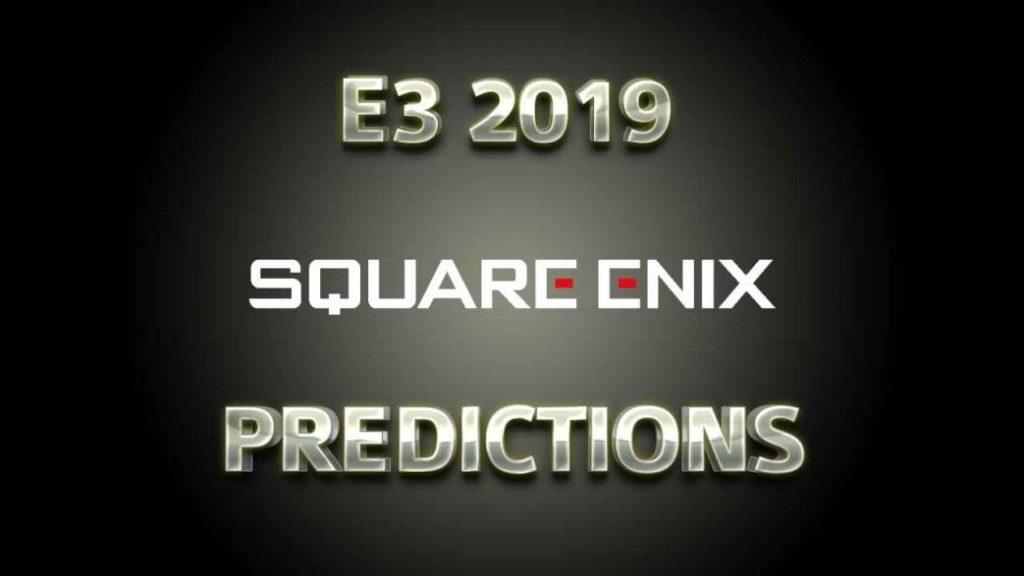 E3 2019 Square-Enix Predictions
